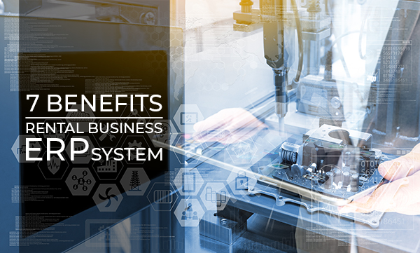 7 Ways an ERP System Can Benefit Equipment Dealers in Rental Business