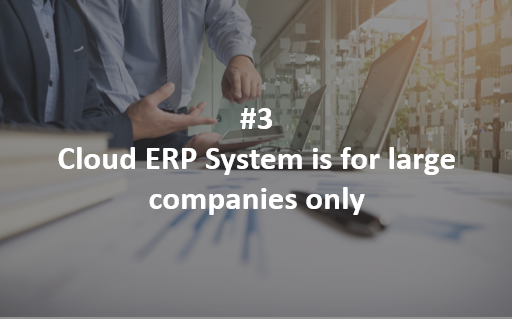 Misconception 3: Cloud ERP System is for large companies only