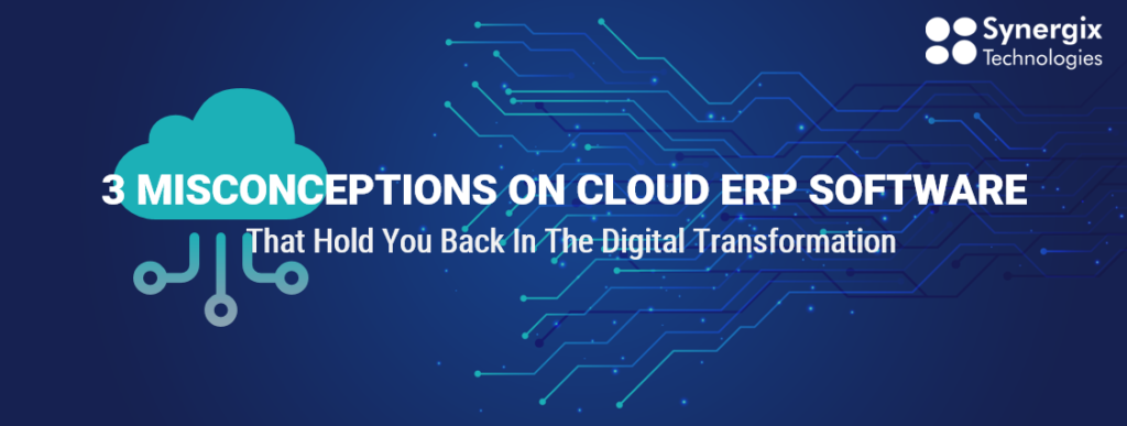 3 misconceptions on cloud ERP software that hold you back in the digital transformation