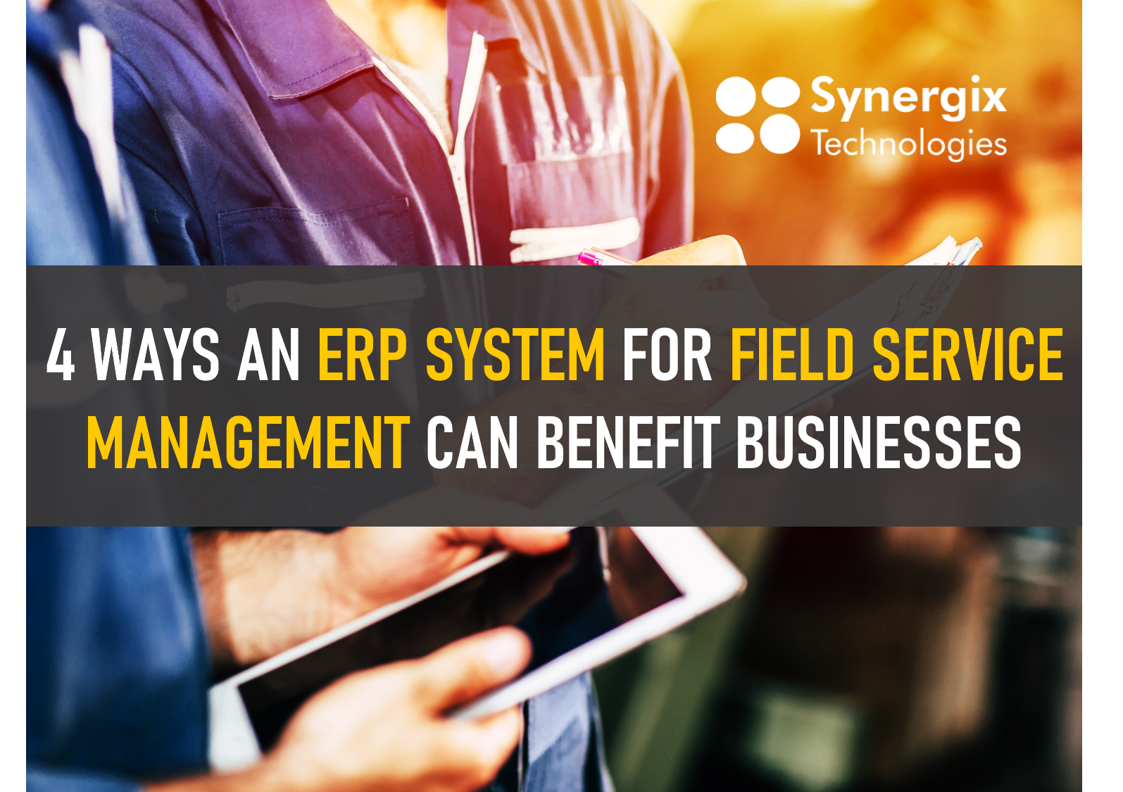 4 Ways An ERP System Can Benefit Field Service Management Businesses