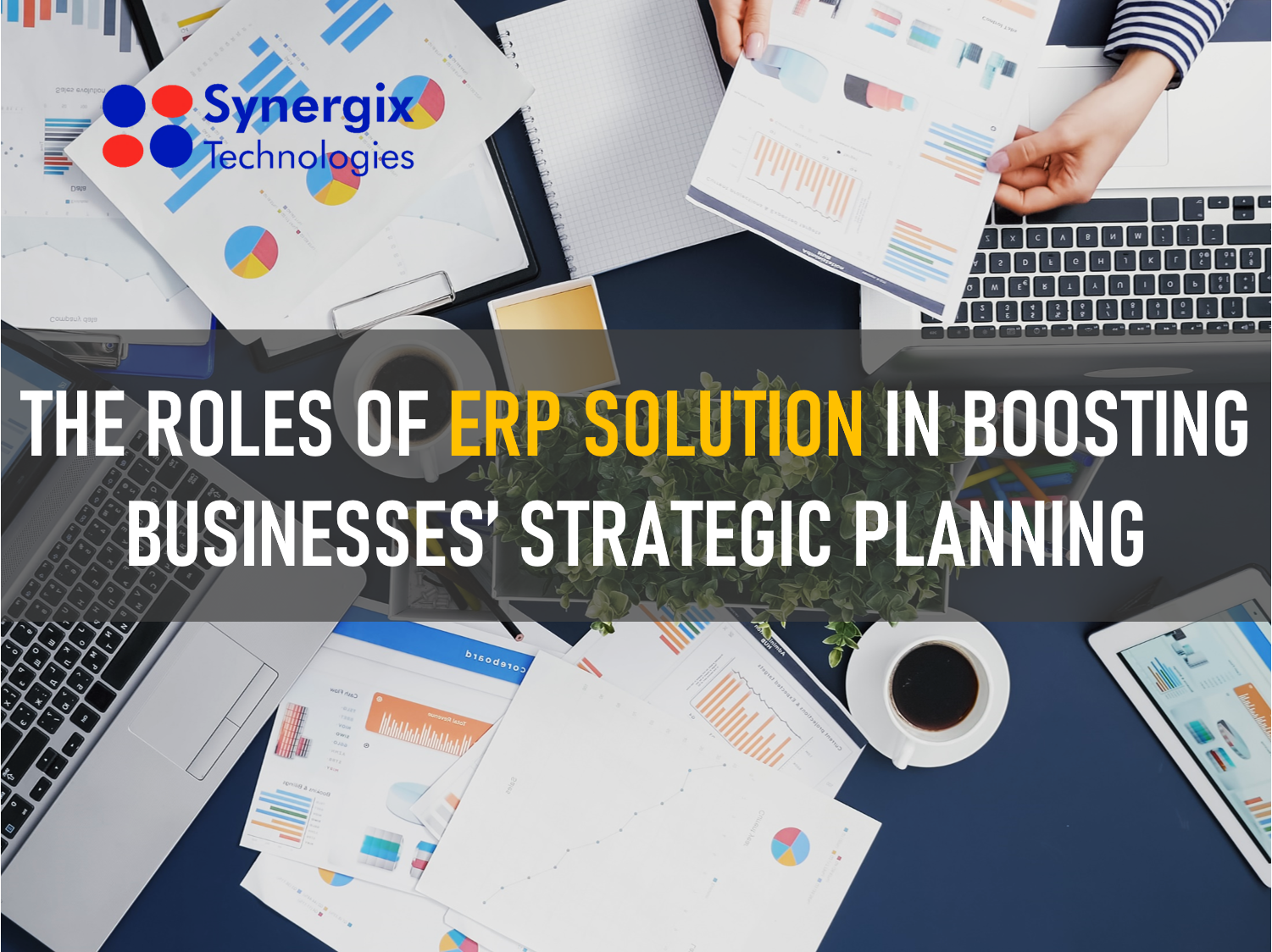 The Roles Of Erp Solution In Boosting Businesses' Strategic Planning
