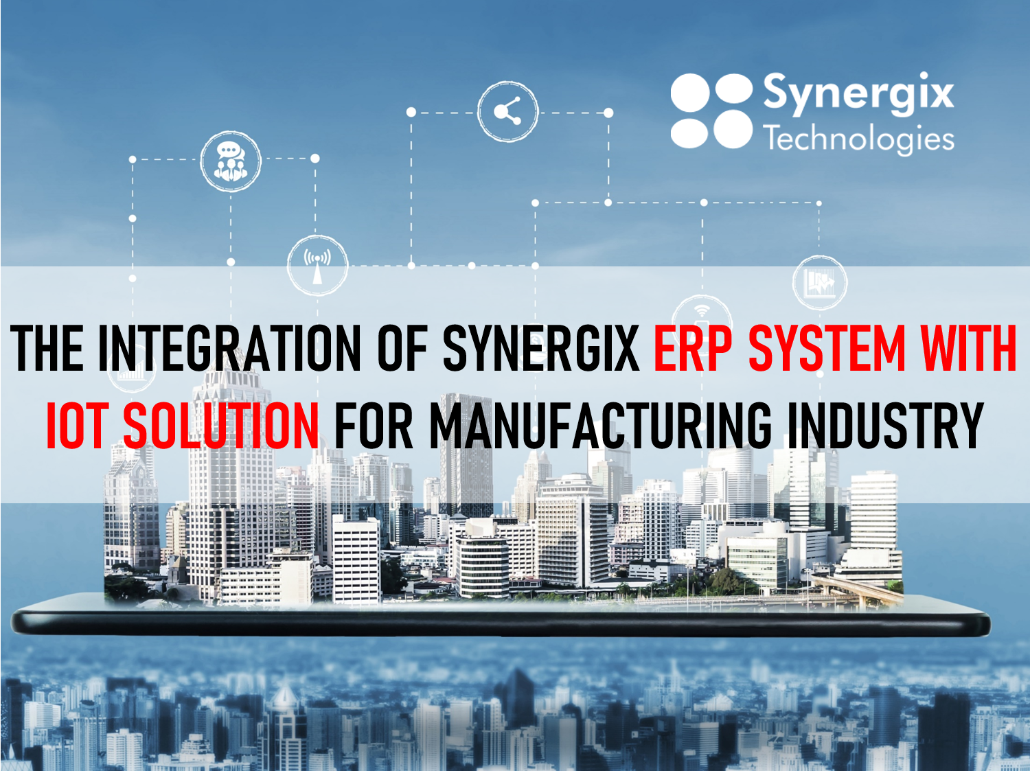 The integration of Synergix ERP system with IoT solution for manufacturing industry