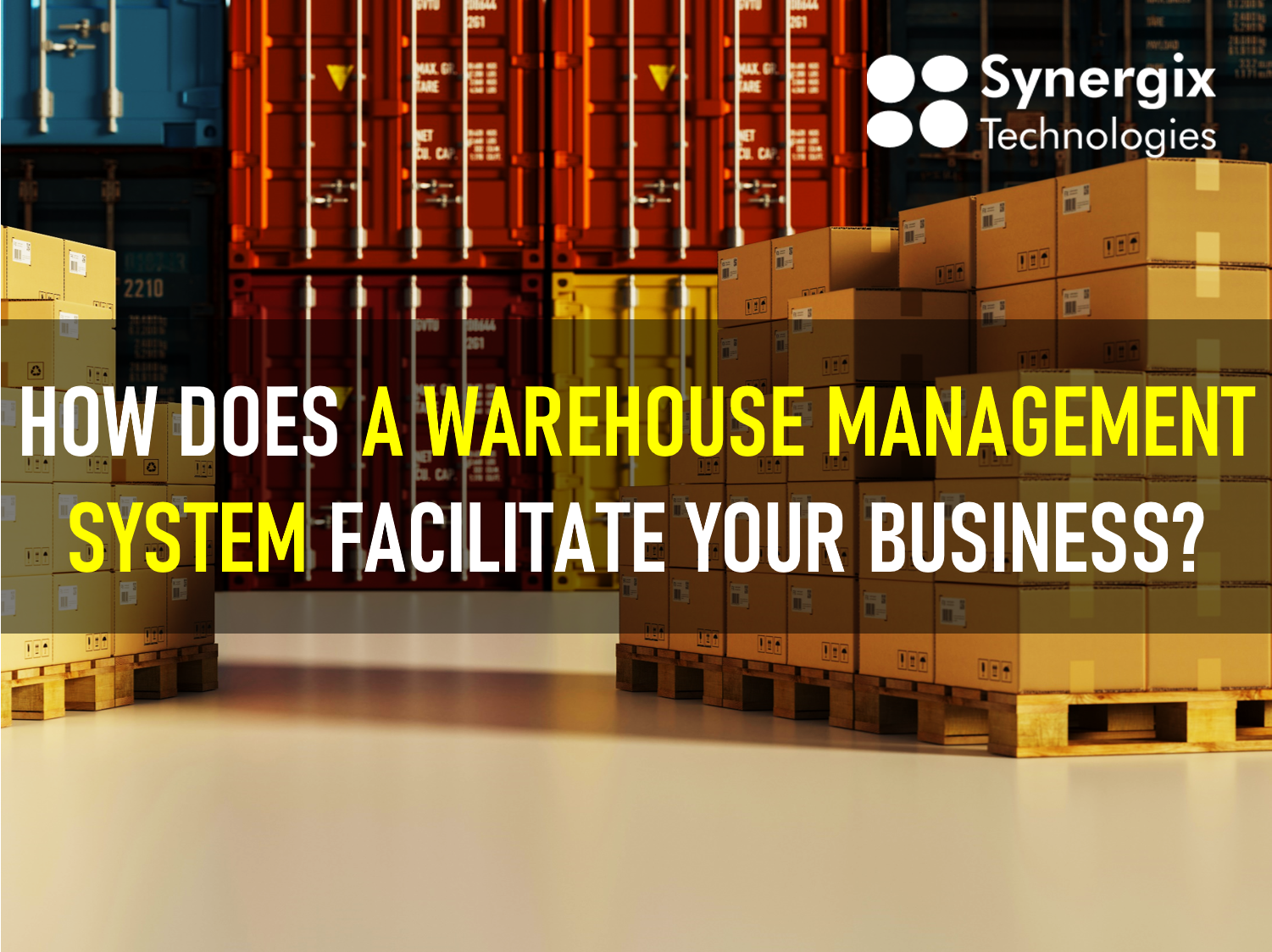 How Does A Warehouse Management System Facilitate Your Business?